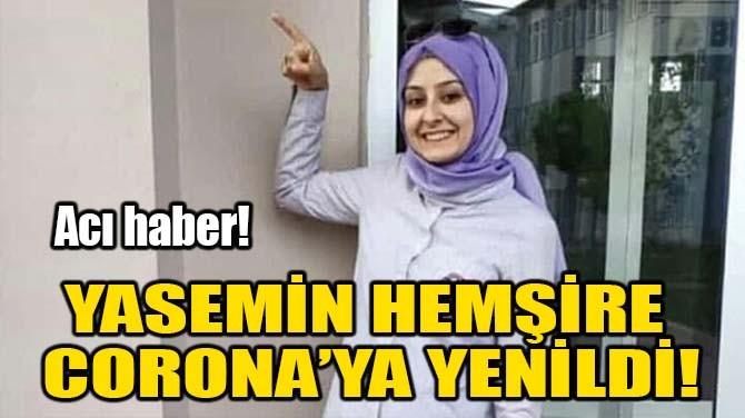 YASEMİN HEMŞİRE CORONA'YA YENİLDİ!