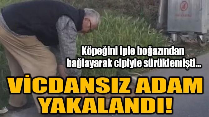 VİCDANSIZ ADAM YAKALANDI!