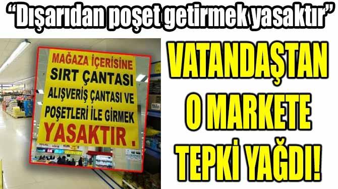 VATANDAŞTAN O MARKETE TEPKİ YAĞDI!