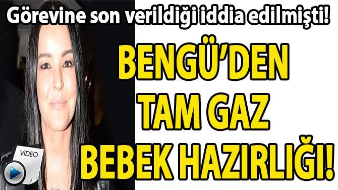 BENGÜ'DEN TAM GAZ BEBEK HAZIRLIĞI!
