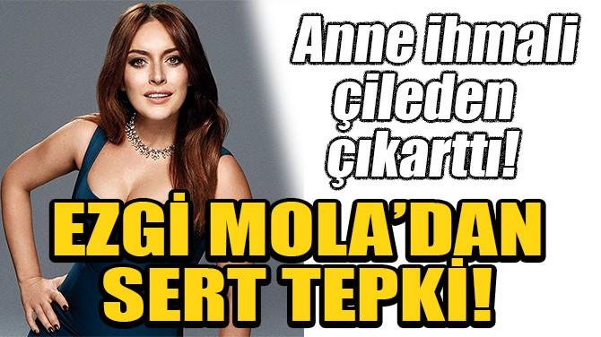 ANNE İHMALİ EZGİ MOLA'YI ÇİLEDEN ÇIKARTTI!