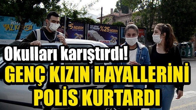GENÇ KIZIN HAYALLERİNİ POLİS KURTARDI