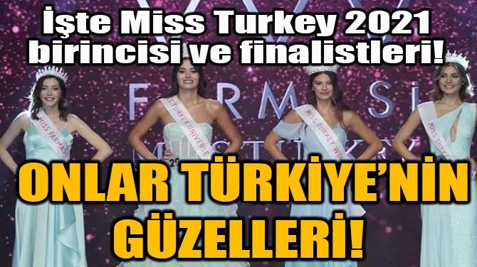 ONLAR TÜRKİYE'NİN GÜZELLERİ!