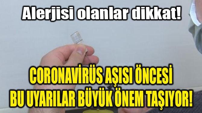 CORONAVİRÜS AŞISI ÖNCESİ BU UYARILAR BÜYÜK ÖNEM TAŞIYOR!