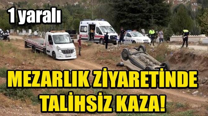 MEZARLIK ZİYARETİNDE TALİHSİZ KAZA!