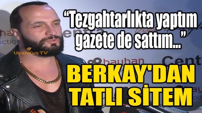 BERKAY'DAN TATLI SİTEM!