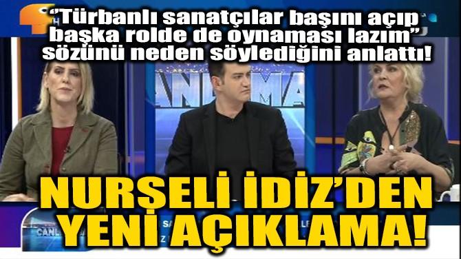 NURSELİ İDİZ'DEN YENİ AÇIKLAMA!