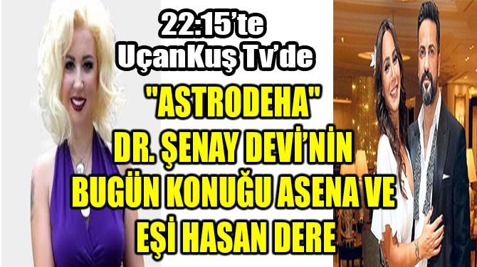 """""""ASTRODEHA"""" DR. ŞENAY DEVİ'NİN BUGÜN KONUĞU ASENA VE EŞİ HASAN"""