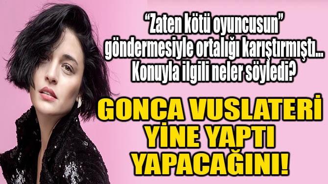 GONCA VUSLATERİ YİNE YAPTI YAPACAĞINI!