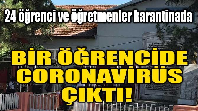 BİR ÖĞRENCİDE CORONAVİRÜS ÇIKTI!