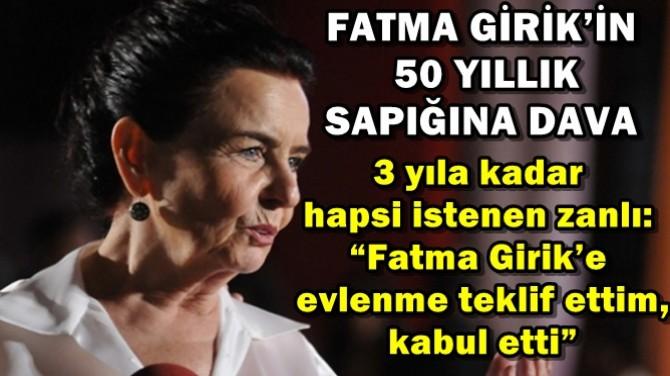 FATMA GİRİK'İN 50 YILLIK SAPIĞINA DAVA