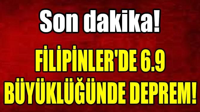 FİLİPİNLER'DE 6.9  BÜYÜKLÜĞÜNDE DEPREM!