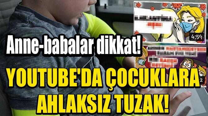 YOUTUBE'DA AHLAKSIZ TUZAK!