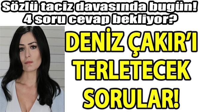 DENİZ ÇAKIR'I  TERLETECEK  SORULAR!