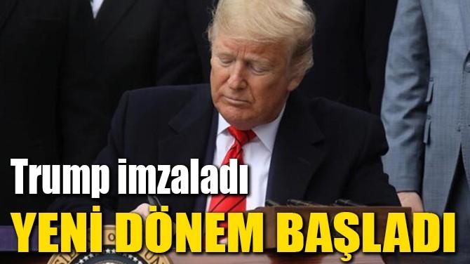 VE TRUMP İMZALADI! YENİ DÖNEM RESMEN BAŞLADI...