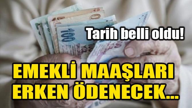 EMEKLİ MAAŞLARI ERKEN ÖDENECEK... TARİH BELLİ OLDU!
