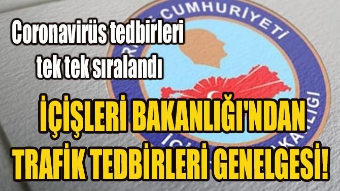 İÇİŞLERİ BAKANLIĞI'NDAN TRAFİK TEDBİRLERİ GENELGESİ!
