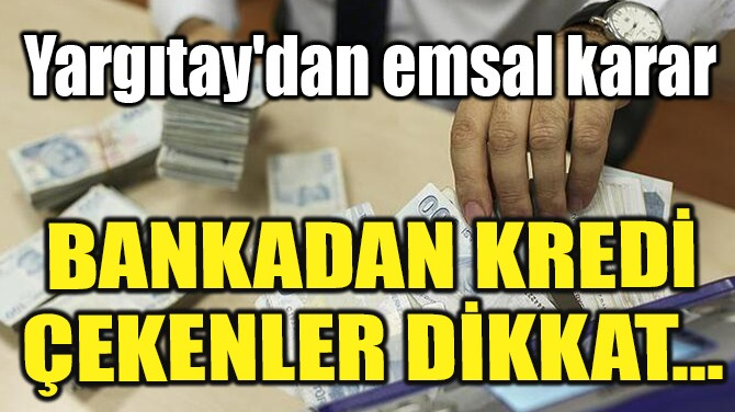 BANKADAN KREDİ ÇEKENLER DİKKAT...