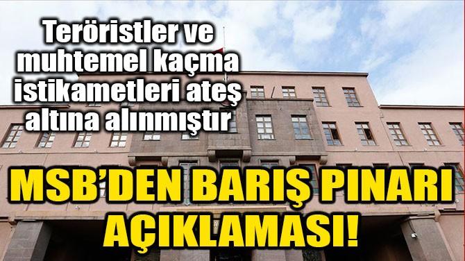 MSB'DEN BARIŞ PINARI BÖLGESİNE İLİŞKİN AÇIKLAMA!