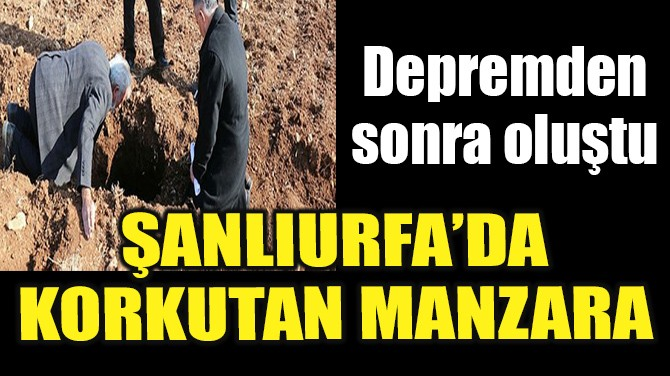 ŞANLIURFA'DA KORKUTAN MANZARA