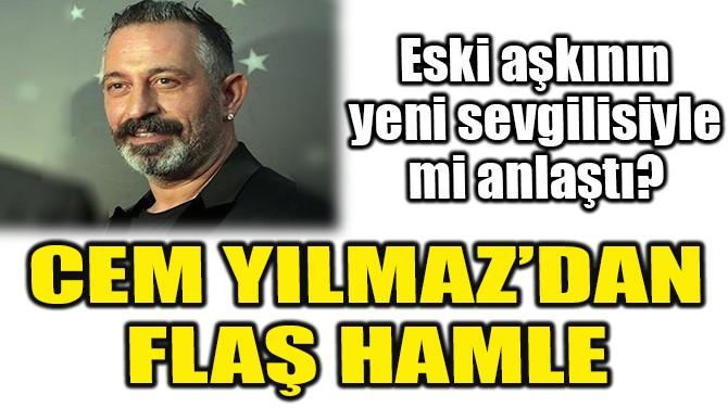 CEM YILMAZ'DAN FLAŞ HAMLE!