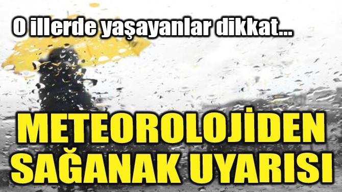 METEOROLOJİDEN SON DAKİKA SAĞANAK UYARISI!