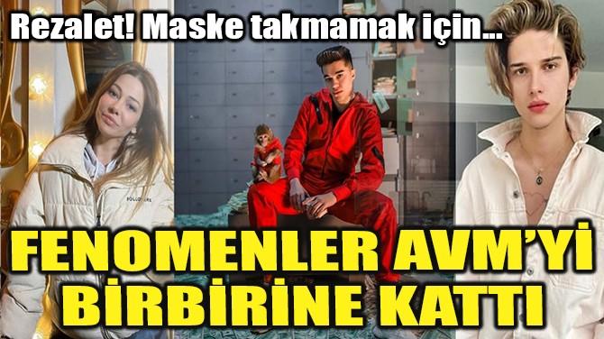 FENOMENLER AVM'Yİ BİRBİRİNE KATTI!