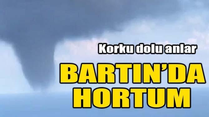 BARTIN'DA HORTUM!