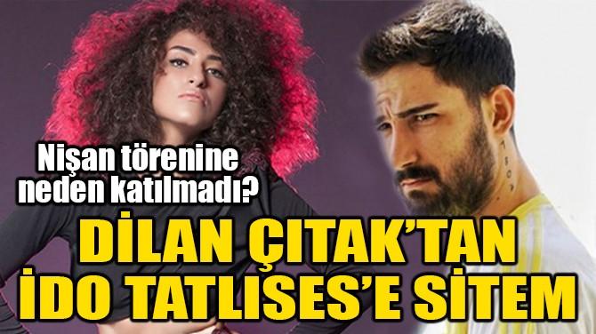 DİLAN ÇITAK'TAN, İDO TATLISES'E SİTEM!