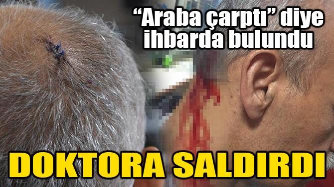 """""""ARABA ÇARPTI"""" DİYE İHBARDA BULUNDU, DOKTORA SALDIRDI!"""