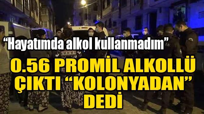 """0.56 PROMİL ALKOLLÜ ÇIKTI """"KOLONYADAN"""" DEDİ"""