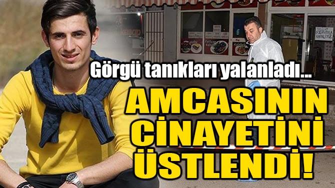 AMCASININ CİNAYETİNİ ÜSTLENDİ!