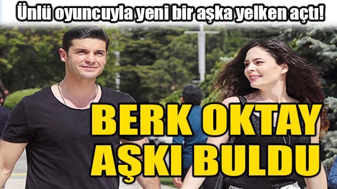 BERK OKTAY AŞKI BULDU!