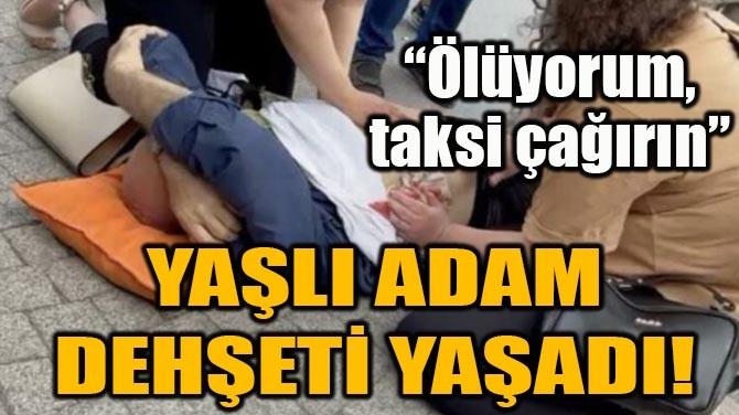 YAŞLI ADAM DEHŞETİ YAŞADI!