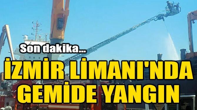 İZMİR LİMANI'NDA GEMİDE YANGIN