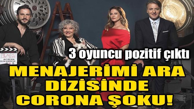 MENAJERİMİ ARA DİZİSİNDE CORONA ŞOKU!