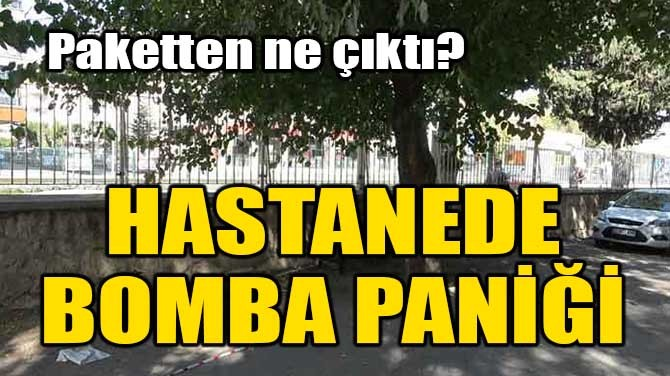 HASTANEDE BOMBA PANİĞİ!
