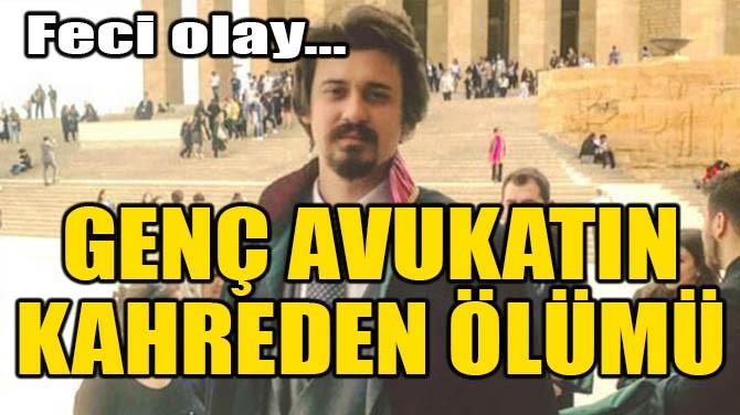 GENÇ AVUKATIN KAHREDEN ÖLÜMÜ!