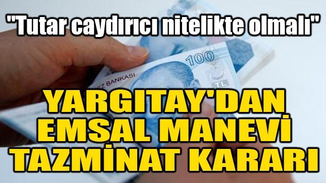 YARGITAY'DAN EMSAL MANEVİ TAZMİNAT KARARI!