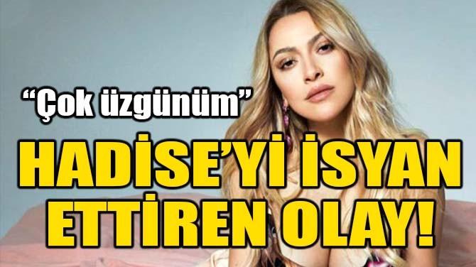 HADİSE'Yİ İSYAN ETTİREN OLAY!