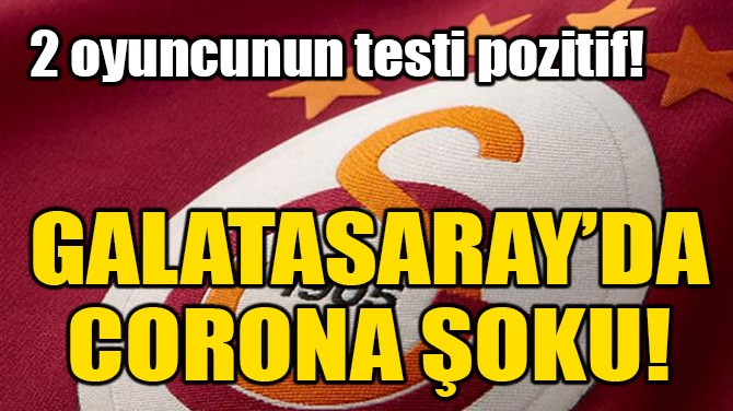GALATASARAY'DA CORONA ŞOKU!