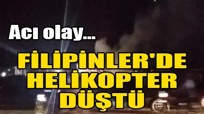 FİLİPİNLER'DE HELİKOPTER DÜŞTÜ