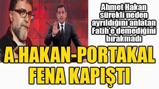 AHMET HAKAN-FATİH PORTAKAL FENA KAPIŞTI