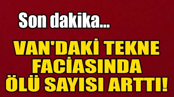 VAN'DAKİ TEKNE FACİASINDA ÖLÜ SAYISI ARTTI!