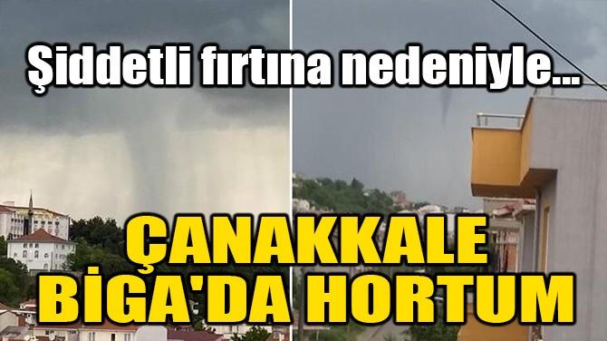 ÇANAKKALE BİGA'DA HORTUM!