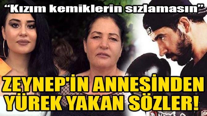 ZEYNEP'İN ANNESİNDEN YÜREK YAKAN SÖZLER!