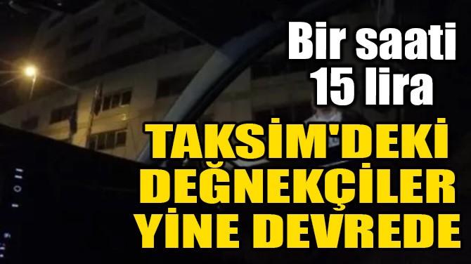 TAKSİM'DEKİ DEĞNEKÇİLER YİNE DEVREDE: Bir saati 15 lira