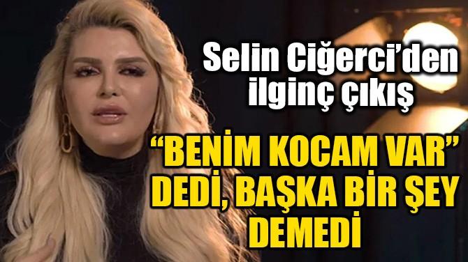 SELİN CİĞERCİ'DEN İLGİNÇ ÇIKIŞ!