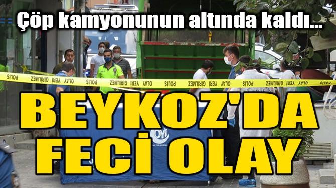 BEYKOZ'DA FECİ OLAY!
