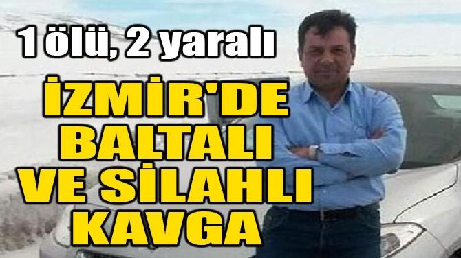 İZMİR'DE BALTALI VE SİLAHLI KAVGA